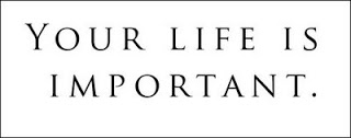 Your Life is Important.